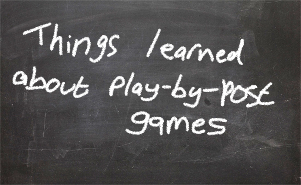 Things learned about play-by-post roleplaying games