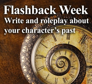 Flashback week - write and roleplay about your characters past